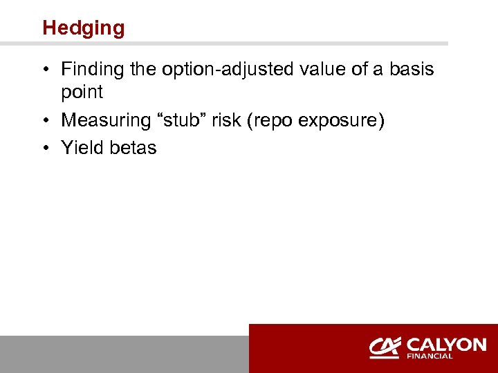 "Hedging • Finding the option-adjusted value of a basis point • Measuring ""stub"" risk"