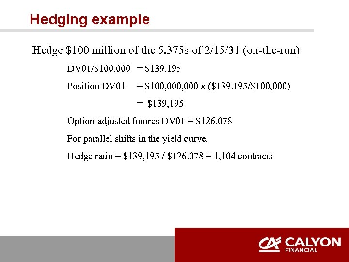 Hedging example Hedge $100 million of the 5. 375 s of 2/15/31 (on-the-run) DV