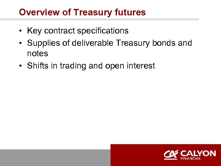 Overview of Treasury futures • Key contract specifications • Supplies of deliverable Treasury bonds