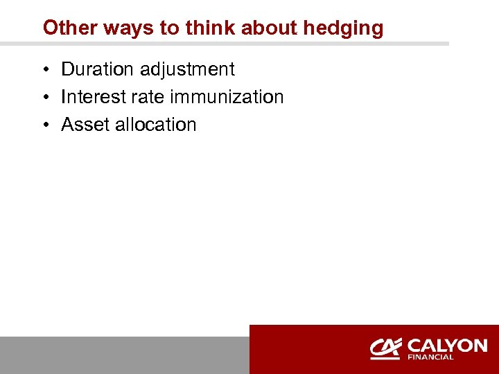 Other ways to think about hedging • Duration adjustment • Interest rate immunization •