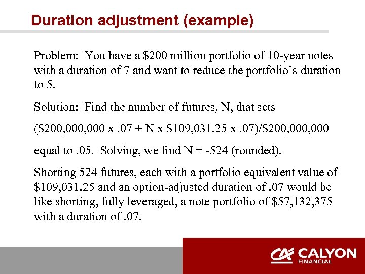 Duration adjustment (example) Problem: You have a $200 million portfolio of 10 -year notes