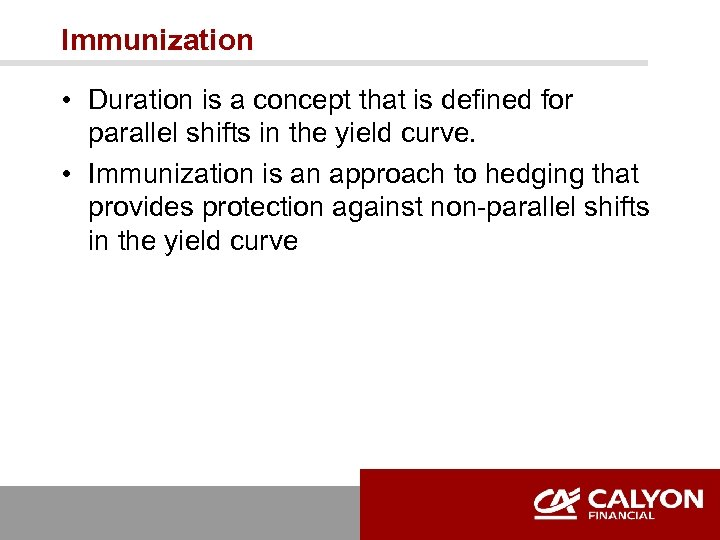 Immunization • Duration is a concept that is defined for parallel shifts in the