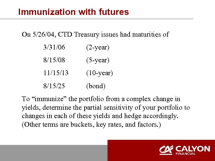 Immunization with futures On 5/26/04, CTD Treasury issues had maturities of 3/31/06 (2 -year)