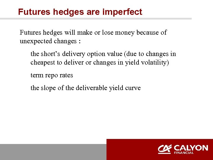 Futures hedges are imperfect Futures hedges will make or lose money because of unexpected