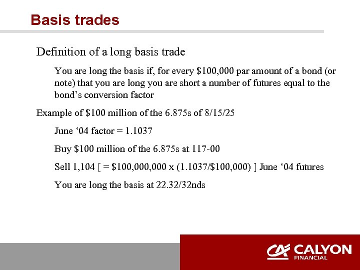 Basis trades Definition of a long basis trade You are long the basis if,