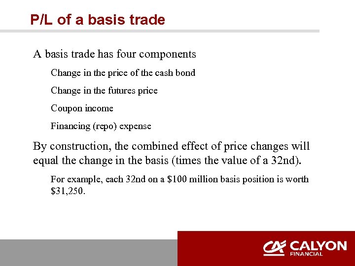 P/L of a basis trade A basis trade has four components Change in the