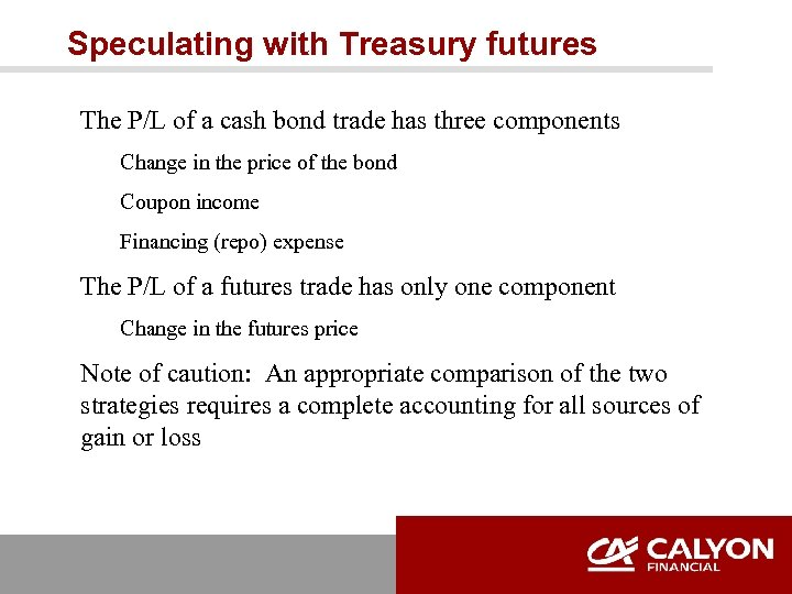 Speculating with Treasury futures The P/L of a cash bond trade has three components