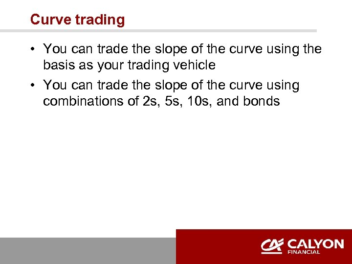 Curve trading • You can trade the slope of the curve using the basis