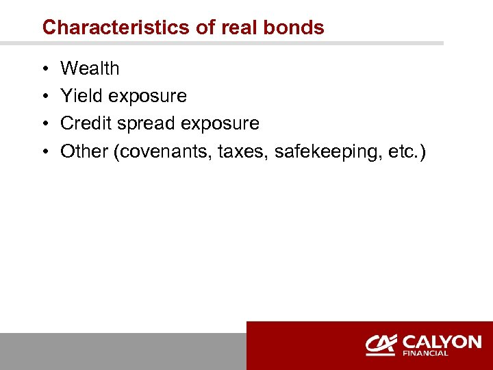 Characteristics of real bonds • • Wealth Yield exposure Credit spread exposure Other (covenants,