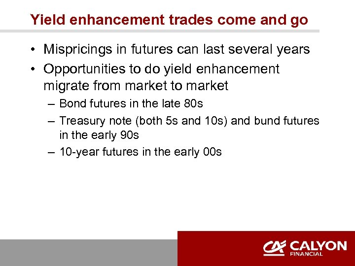Yield enhancement trades come and go • Mispricings in futures can last several years