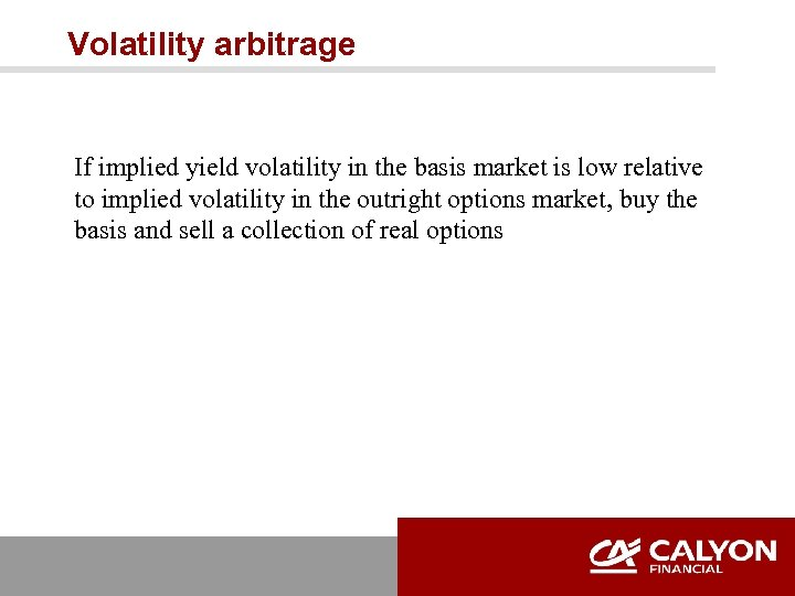 Volatility arbitrage If implied yield volatility in the basis market is low relative to