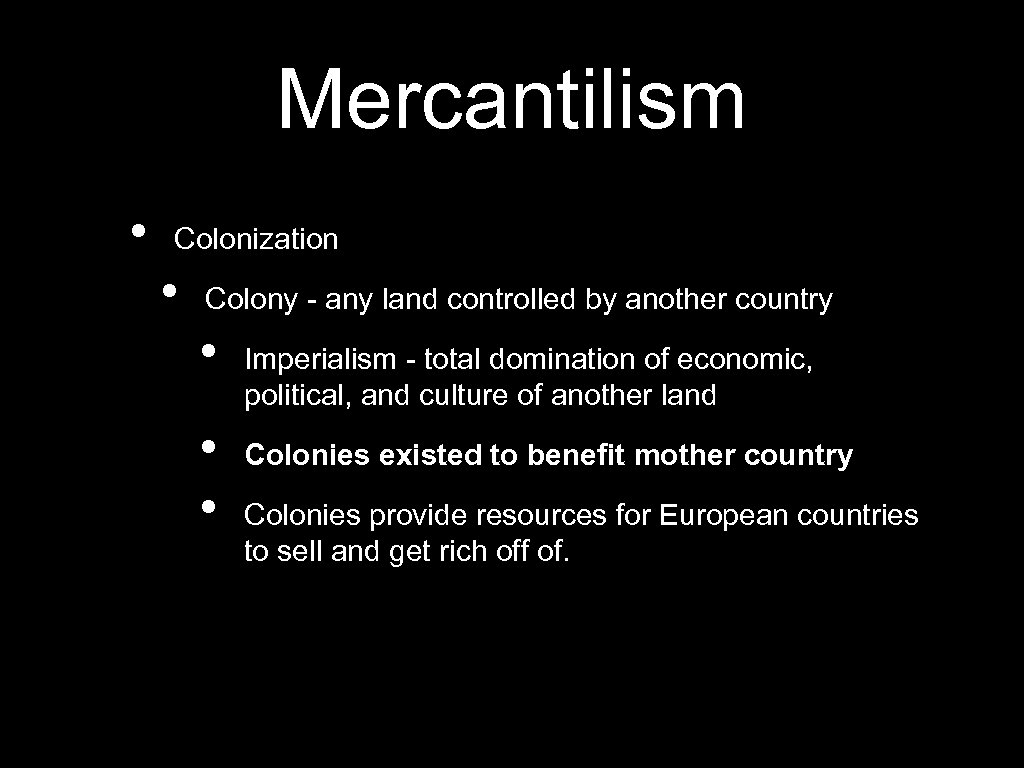 Mercantilism • Colonization • Colony - any land controlled by another country • •