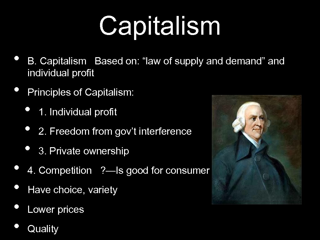 """Capitalism • • B. Capitalism Based on: """"law of supply and demand"""" and individual"""