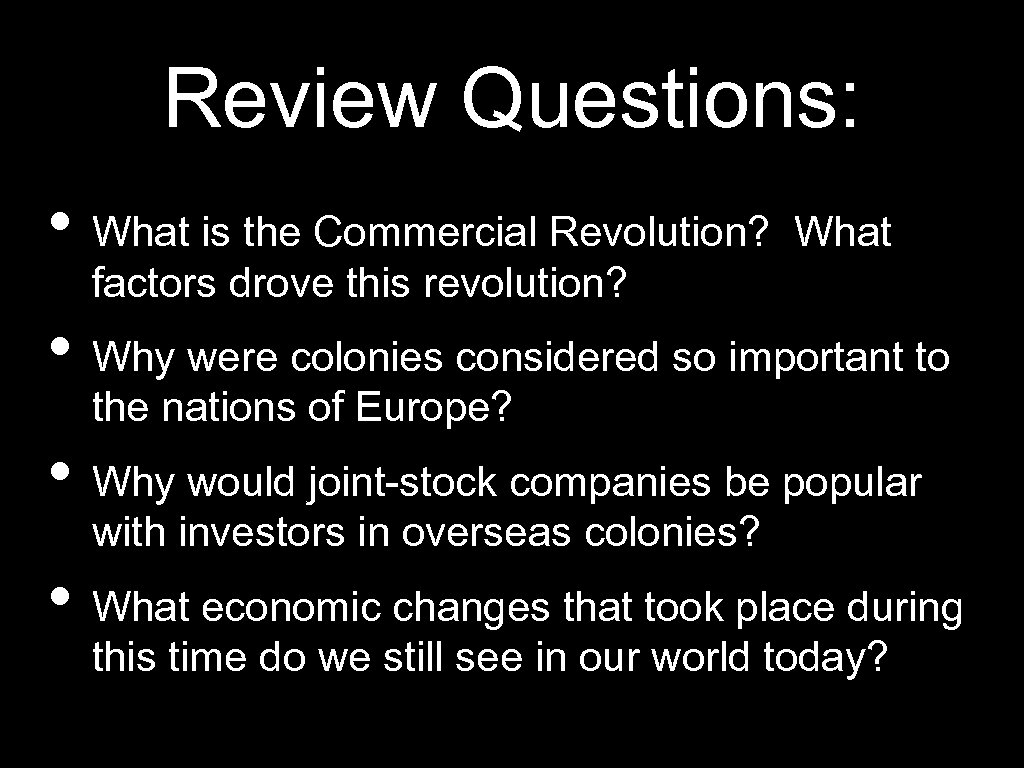 Review Questions: • What is the Commercial Revolution? What factors drove this revolution? •