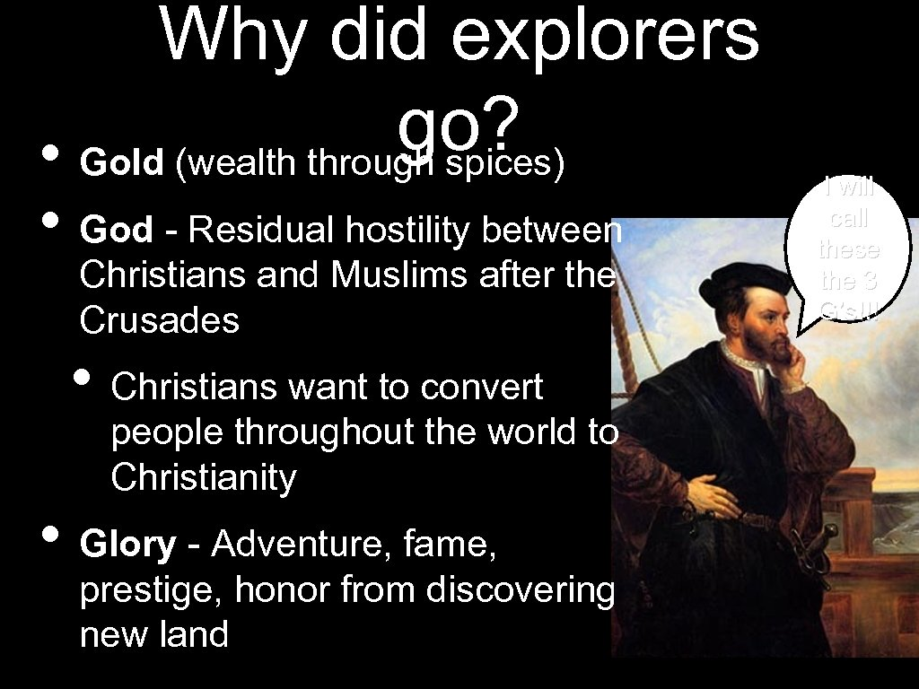 Why did explorers go? • Gold (wealth through spices) • God - Residual hostility