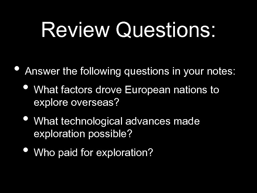 Review Questions: • Answer the following questions in your notes: • What factors drove