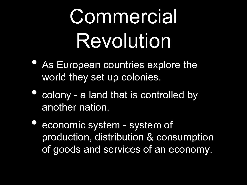 Commercial Revolution • As European countries explore the world they set up colonies. •