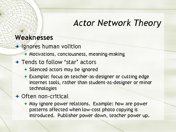 Actor Network Theory Weaknesses Ignores human volition Motivations, conciousness, meaning-making Tends to follow 'star'