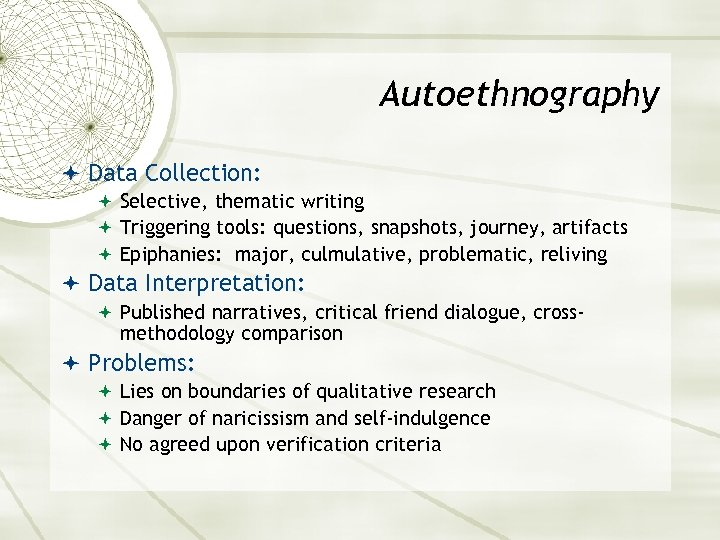 Autoethnography Data Collection: Selective, thematic writing Triggering tools: questions, snapshots, journey, artifacts Epiphanies: major,