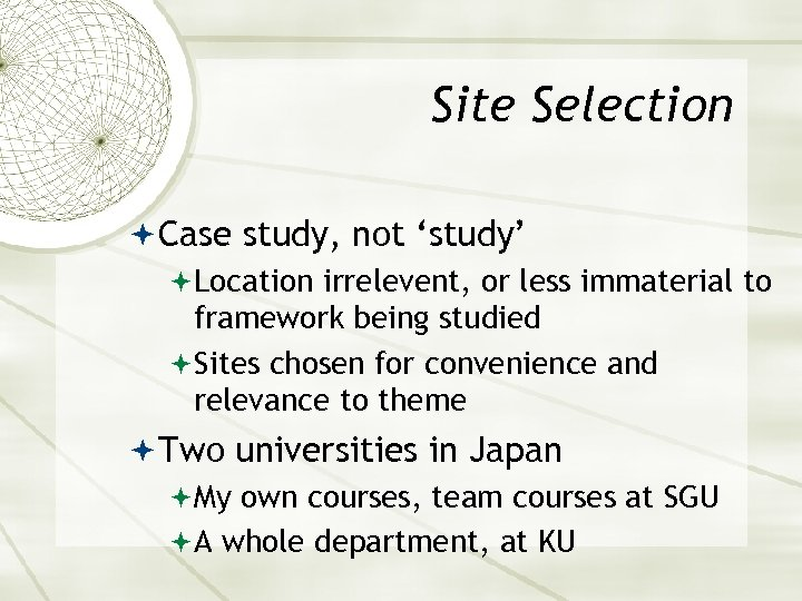 Site Selection Case study, not 'study' Location irrelevent, or less immaterial to framework being