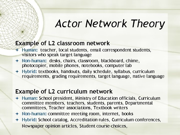 Actor Network Theory Example of L 2 classroom network Human: teacher, local students, email