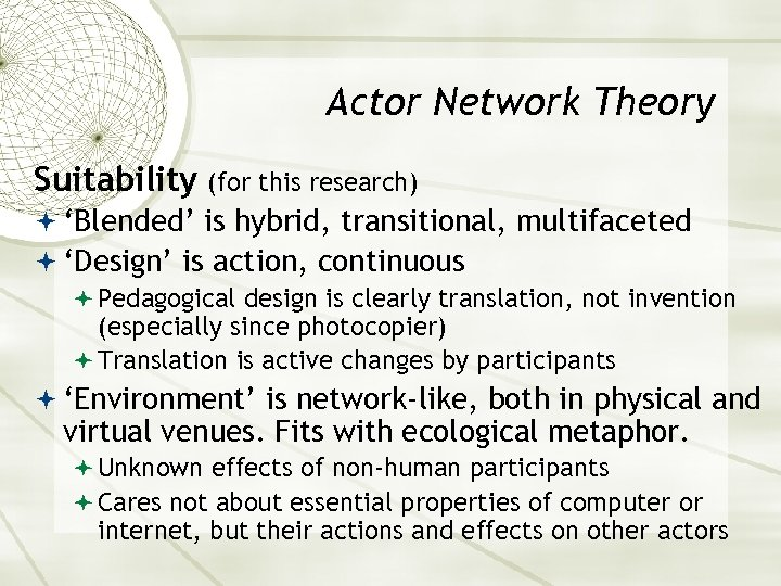 Actor Network Theory Suitability (for this research) 'Blended' is hybrid, transitional, multifaceted 'Design' is