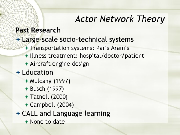 Actor Network Theory Past Research Large-scale socio-technical systems Transportation systems: Paris Aramis Illness treatment: