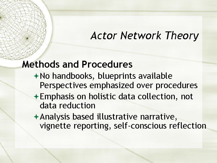 Actor Network Theory Methods and Procedures No handbooks, blueprints available Perspectives emphasized over procedures