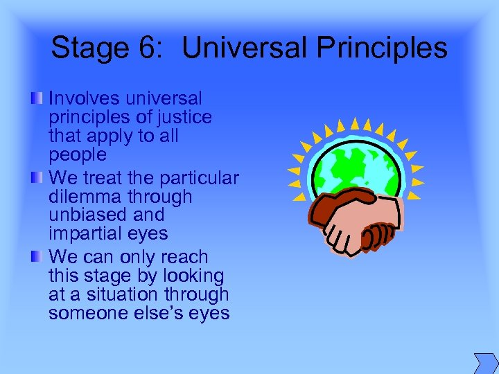 Stage 6: Universal Principles Involves universal principles of justice that apply to all people