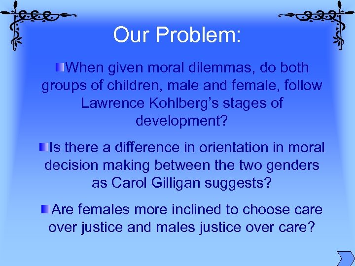 Our Problem: When given moral dilemmas, do both groups of children, male and female,