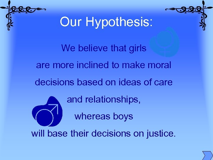 Our Hypothesis: We believe that girls are more inclined to make moral decisions based