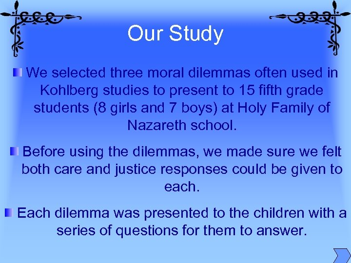 Our Study We selected three moral dilemmas often used in Kohlberg studies to present