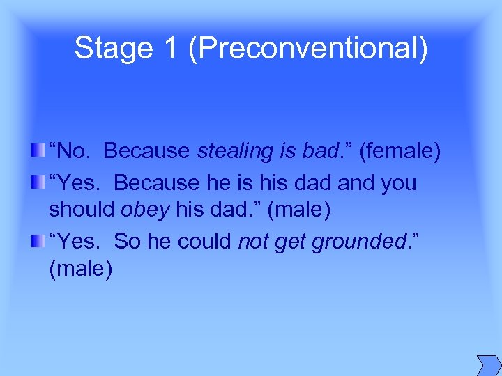 "Stage 1 (Preconventional) ""No. Because stealing is bad. "" (female) ""Yes. Because he is"