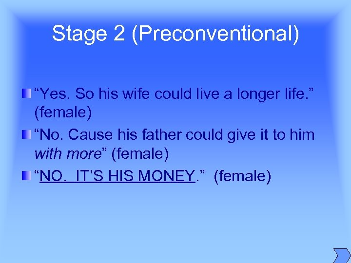 "Stage 2 (Preconventional) ""Yes. So his wife could live a longer life. "" (female)"