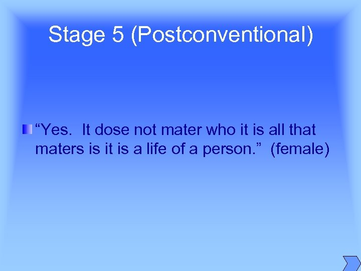 "Stage 5 (Postconventional) ""Yes. It dose not mater who it is all that maters"