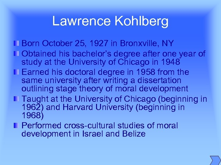 Lawrence Kohlberg Born October 25, 1927 in Bronxville, NY Obtained his bachelor's degree after