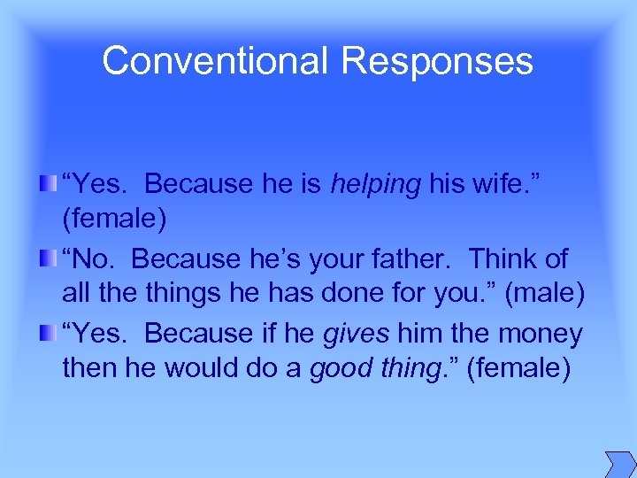 "Conventional Responses ""Yes. Because he is helping his wife. "" (female) ""No. Because he's"