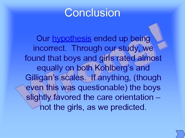 Conclusion Our hypothesis ended up being incorrect. Through our study, we found that boys