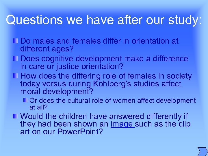 Questions we have after our study: Do males and females differ in orientation at