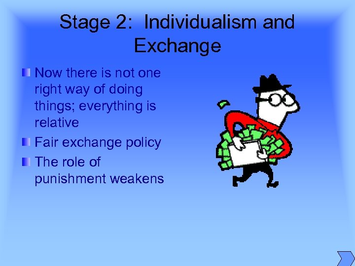 Stage 2: Individualism and Exchange Now there is not one right way of doing