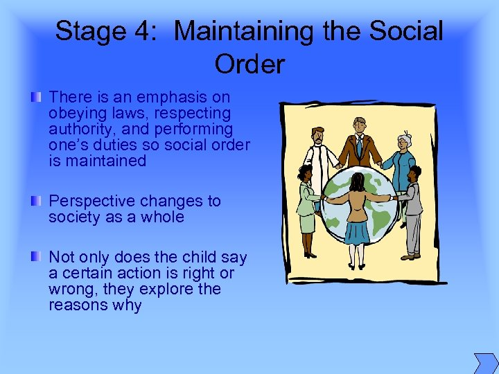 Stage 4: Maintaining the Social Order There is an emphasis on obeying laws, respecting
