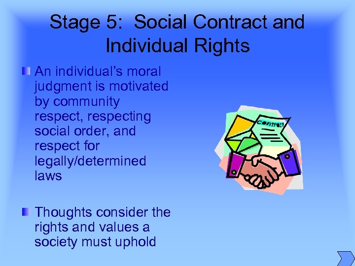 Stage 5: Social Contract and Individual Rights An individual's moral judgment is motivated by