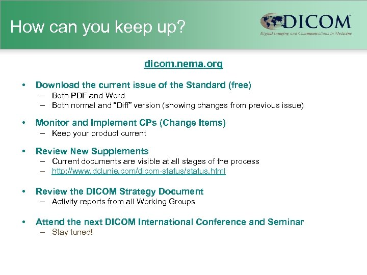 How can you keep up? dicom. nema. org • Download the current issue of