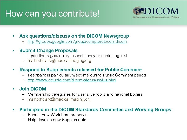 How can you contribute! • Ask questions/discuss on the DICOM Newsgroup – http: //groups.