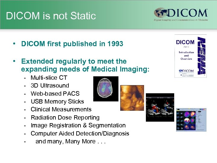 DICOM is not Static • DICOM first published in 1993 • Extended regularly to