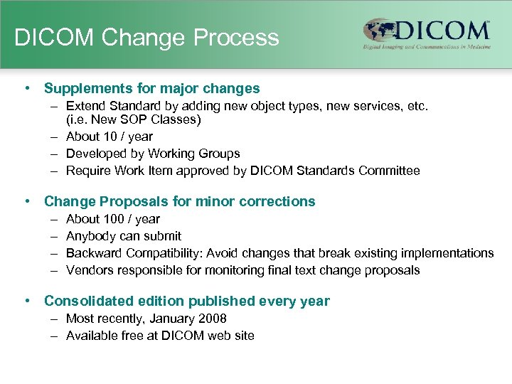 DICOM Change Process • Supplements for major changes – Extend Standard by adding new