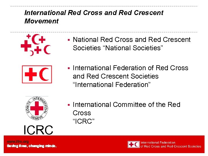 International Red Cross and Red Crescent Movement § § www. ifrc. org Saving lives,