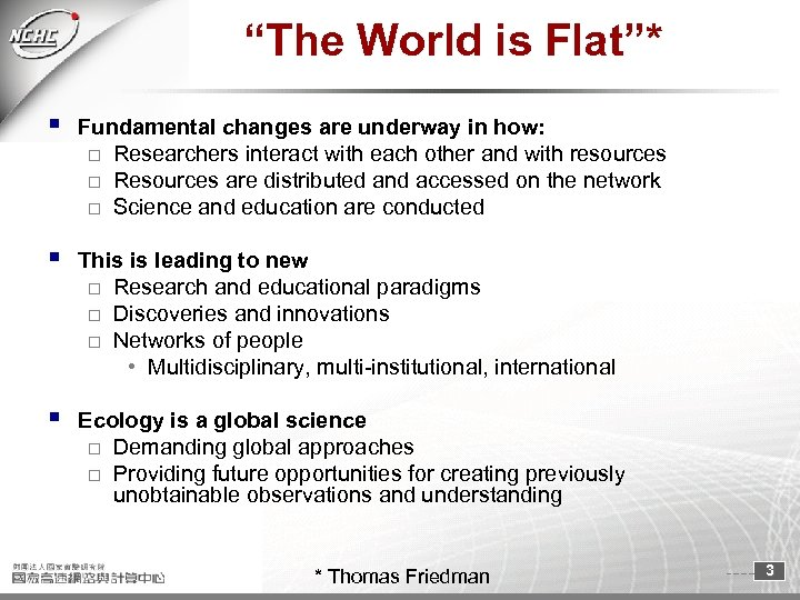 """The World is Flat""* § Fundamental changes are underway in how: o Researchers interact"