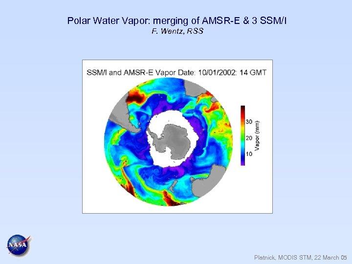 Polar Water Vapor: merging of AMSR-E & 3 SSM/I F. Wentz, RSS Platnick, MODIS