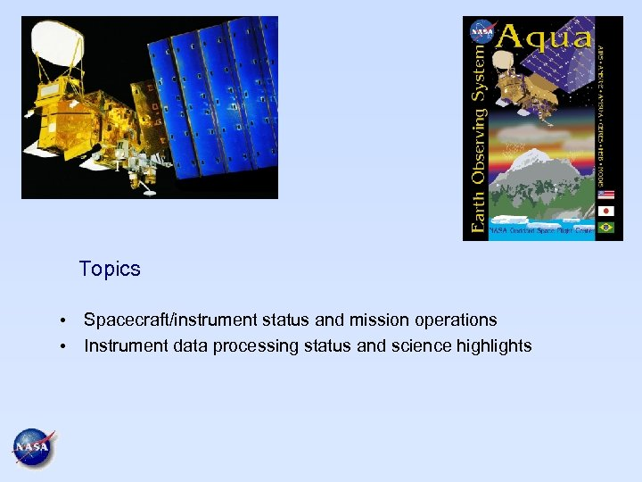 Topics • Spacecraft/instrument status and mission operations • Instrument data processing status and science